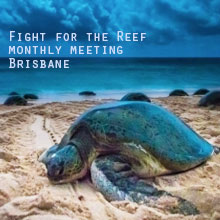 Environmental events - Fight for the Reef monthly meeting Brisbane
