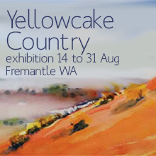 Environmental events - Yellowcake Country exhibition 14 to 31 August Fremantle